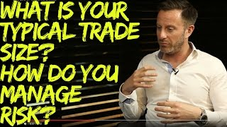 What is your typical trade size? How do you manage risk?