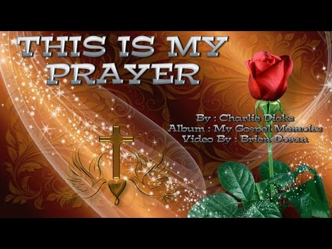 This is my Prayer -  Charlie Dicks (with Lyrics)