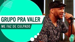 Me Faz De Culpado - Grupo Pra Valer (Roda de Amigos FM O Dia)