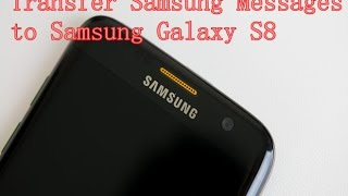 How to Transfer Text Messages from Samsung to Samsung S8?