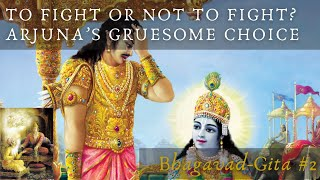To fight or not to fight? Arjuna's gruesome choice (Bhagavad-Gita #2)