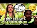 I TOLD LILTJAY HIS MUSIC IS TRASH!!