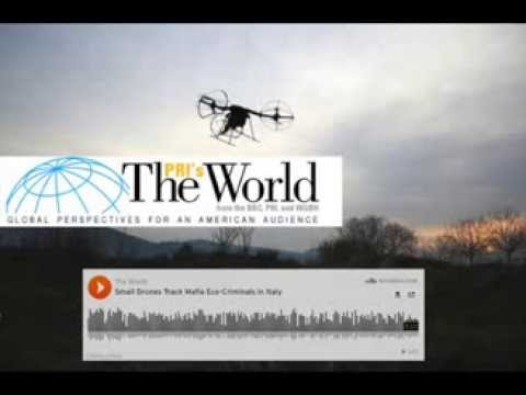 U.S. Radio - PRI's The World (BBC -WBGH) - Small Drones Track Mafia Eco-Criminals in Italy