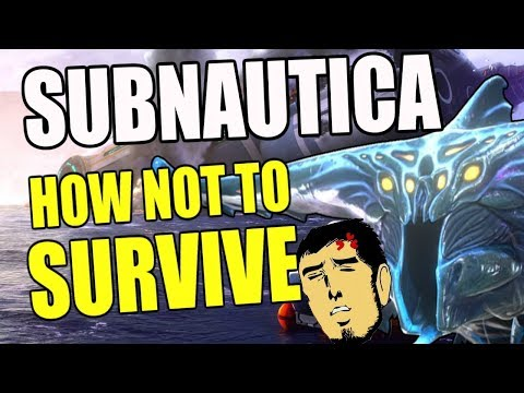 Subnautica - HOW NOT TO SURVIVE