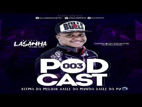 PODCAST 003 DJ LASANHA DO PU [ RITMO DO BAILE  DA MELHOR L DO MUNDO ] 2018