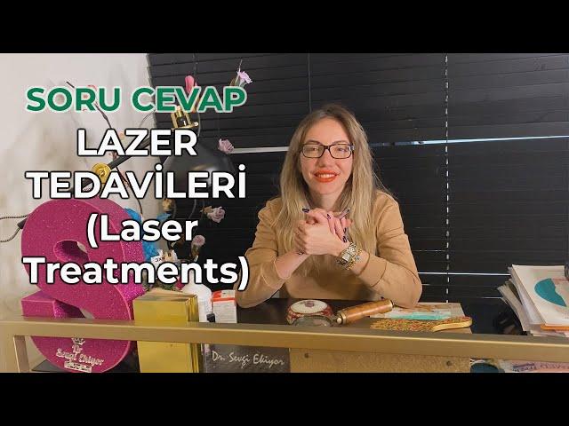 Lazer Tedavileri ( Laser Treatments ) - SORU CEVAP