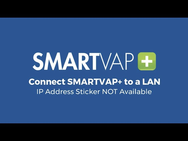 Video 7: Connect SmartVap+ to a LAN - IP Address Sticker NOT Available