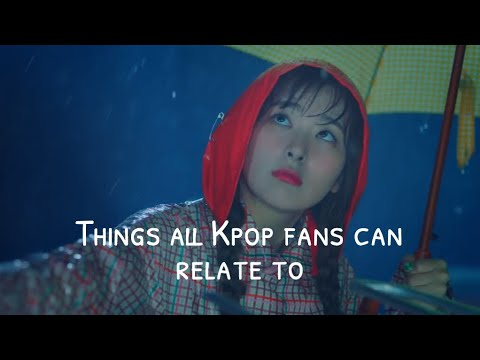 things all kpop fans can relate to
