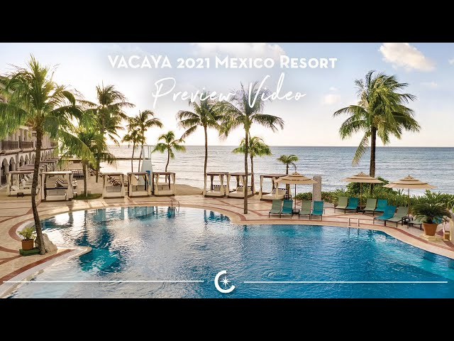 VACAYA 2021 Mexico Resort Video Preview