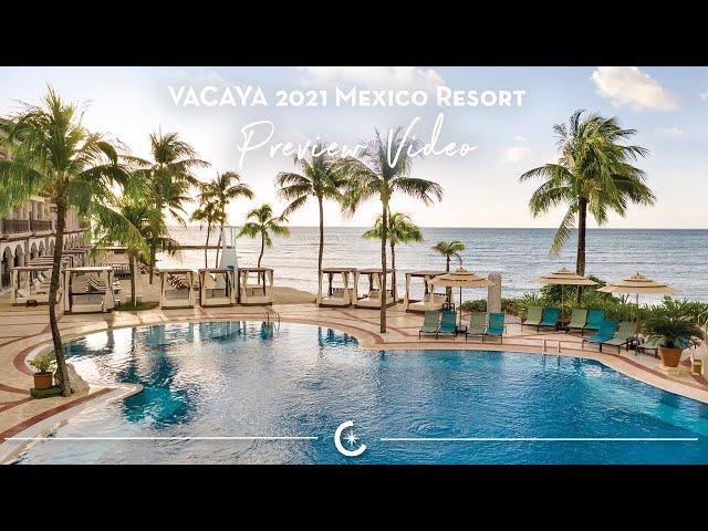 VACAYA 2021 Mexico Resort Video Preview