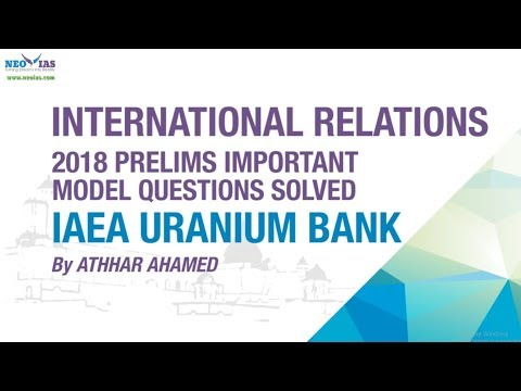 IAEA URANIUM BANK | 2018 PRELIMS IMPORTANT MODEL QUESTION SOLVED | INTERNATIONAL RELATIONS | NEO IAS