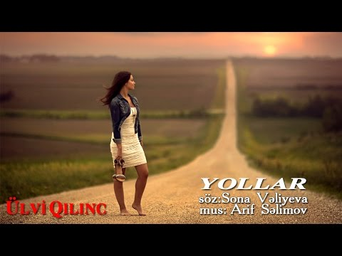 Ulvi Qilinc - Yollar
