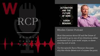 Rhodes Center Podcast: The Robots May Be Coming, But Probably Not for Your Job