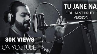 tu-jane-na-atif-aslam-ajab-prem-ki-gazab-kahani-cover-song-siddhant-pruthi