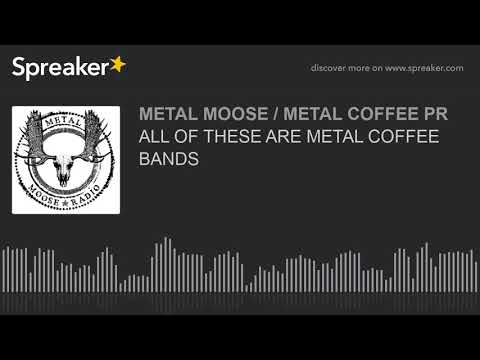 ALL OF THESE ARE METAL COFFEE BANDS