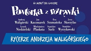 ✭ Powtórka z Rozrywki ✭ Rycerze Andrzeja Waligórskiego - Rycerze V
