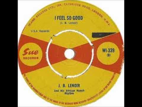 J.B. Lenoir And His African Hunch Rhythms- I Feel So Good