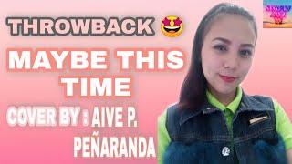 Tittle : THROWBACK | MAYBE THIS TIME - SARAH GERONIMO (COVER BY AIVE P. PEÑARANDA) | SIMPLY AIVZ TV Hi There! I'm Aivz Peñaranda ...