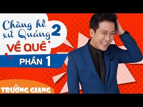 Liveshow Trường Giang Chàng Hề Xứ Quảng 2 - Về Quê - Phần 1