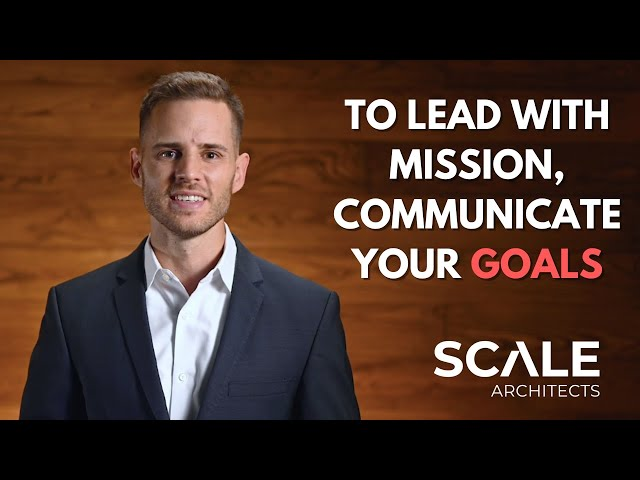 To lead with mission, communicate your Goals