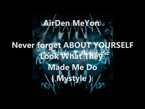 AirDen MeYon - Look What They Made Me Do { Mystyle }