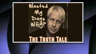 The Truth Tale - Wasted My Days, Why?