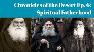 """Chronicles of the Desert Ep. 6: """"Spiritual Fatherhood"""""""