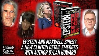 Epstein and Maxwell Spies? A New Clinton Detail Emerges With Author Dylan Howard