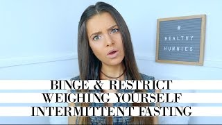 EMMIE'S ADVICE | BINGEING, FASTING, WEIGHING YOURSELF