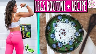 LEGS & GLUTES ROUTINE + PRE AND POST WORKOUT RECIPES!