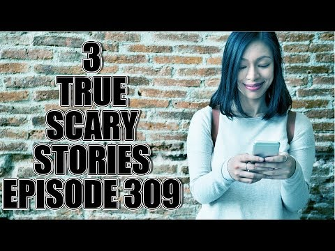 3 TRUE SCARY STORIES EPISODE 309