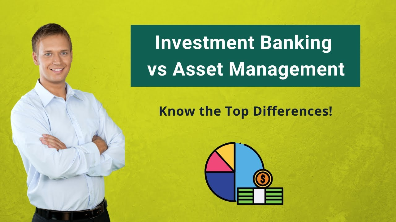 Investment Banking vs Asset Management | 5 Essential Differences You