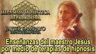 Enseñanzas del maestro Jesús en terapias de Hipnosis Holistica Reparadora por Javier Sampayo