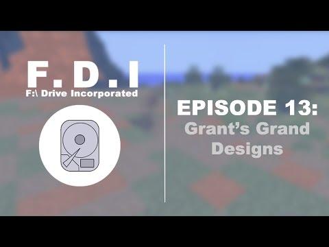 F:\ Drive Incorporated - Episode 13: Grant's Grand Designs