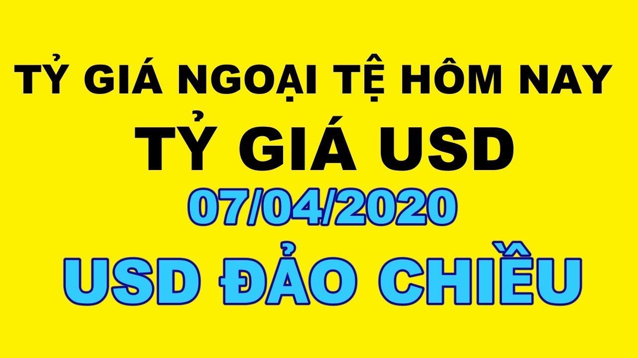 Tỷ giá ngoại tệ hôm nay 07/04/2020 | Tỷ giá USD hôm nay bất ngờ tăng