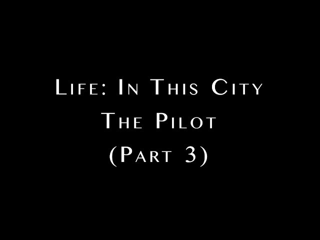 Life: In This City Pilot (Part 3)