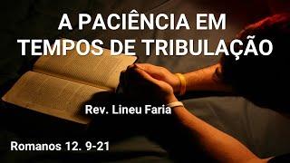 A paciência em tempos de tribulação - Pr Lineu Faria