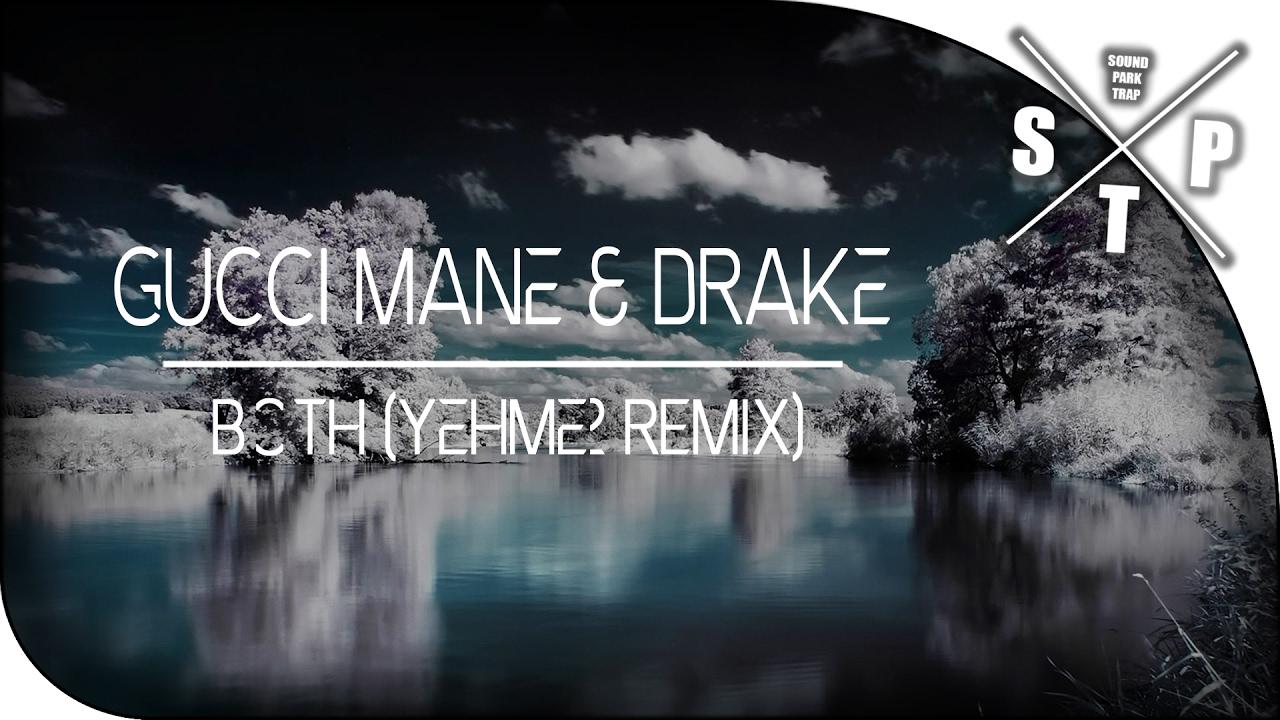 Gucci Mane & Drake–Both (YehMe2 Remix)