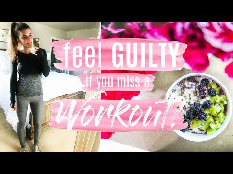Feel GUILTY If You Miss a Workout? How To Get Rid of Exercise Guilt