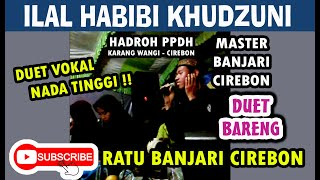 Duet Nada Tinggi !! ILAL HABIBI KHUDZUNI (COVER) ~ PPDH HADROH karang wangi Cirebon ~ RYAN PLAYER