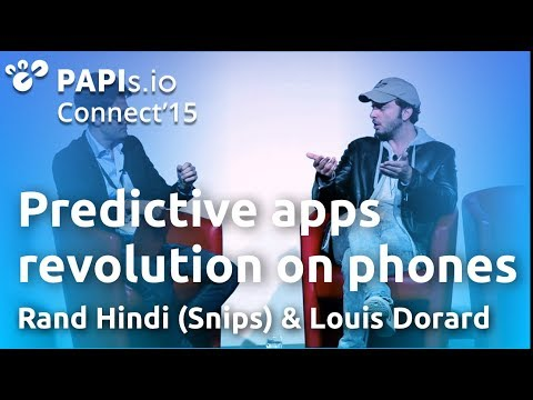 How predictive technology is revolutionizing mobile apps - Rand Hindi (Snips) & Louis Dorard