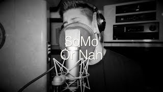Repeat youtube video SoMo - Or Nah (Rendition)