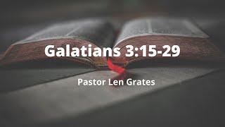 Galatians 3:15-29 Pastor Len Grates