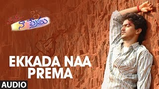 Ekkada Naa Prema Full Song Audio    Ekkada Naa Prema    Manoj Nandam, Soundarya, GhanaShyam
