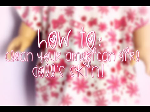 How To: Clean your American Girl Doll's Skin!