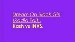 Dream On Black Girl (Radio Edit) - Kash vs INXS