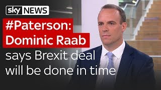 Paterson: Tory MP Dominic Raab says Brexit deal will be done in time