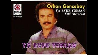 ORHAN GENCEBAY - YA EVDE YOKSAN