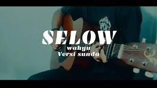 Wahyu - Selow ( versi sunda )