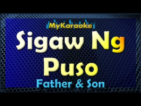 Sigaw Ng Puso - Karaoke version in the style of Father And Son